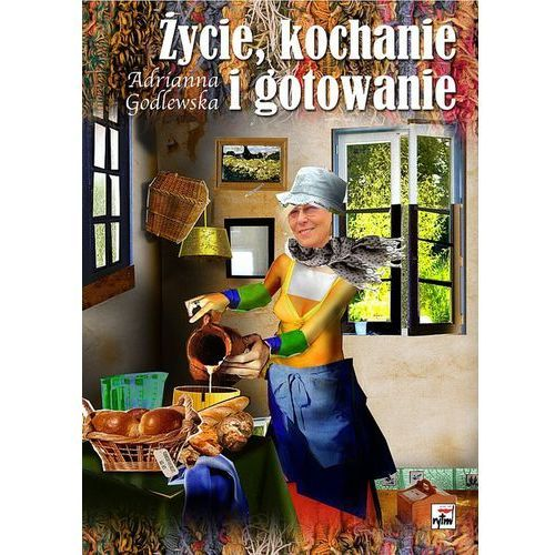 Życie kochanie i gotowanie - Adrianna Godlewska [opr. twarda]