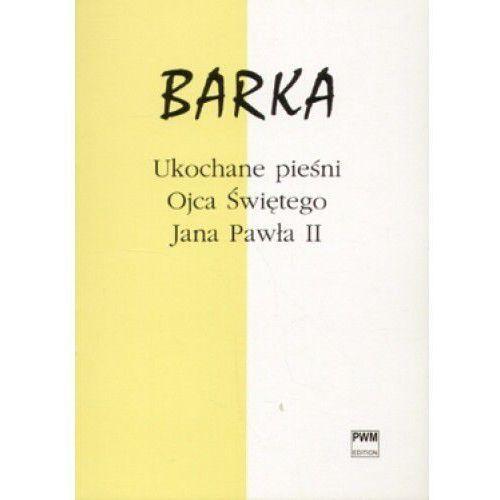 Barka Ukochane pieśni Ojca Świętego Jana Pawła II [opr. miękka]